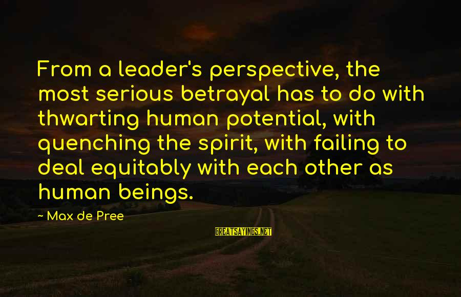 Quenching Sayings By Max De Pree: From a leader's perspective, the most serious betrayal has to do with thwarting human potential,