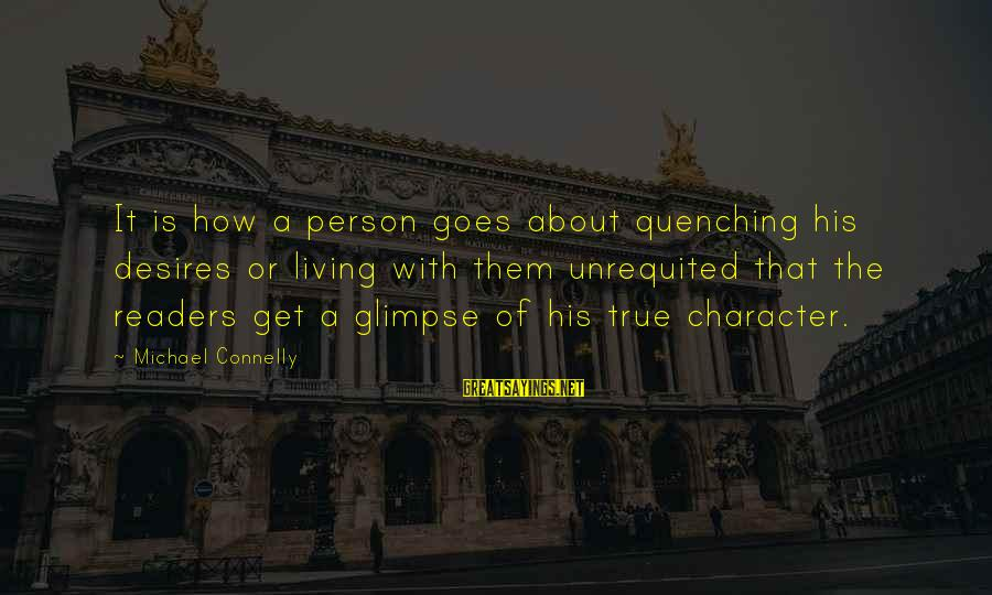 Quenching Sayings By Michael Connelly: It is how a person goes about quenching his desires or living with them unrequited