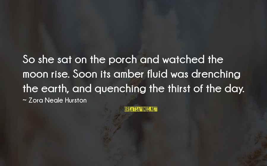 Quenching Sayings By Zora Neale Hurston: So she sat on the porch and watched the moon rise. Soon its amber fluid