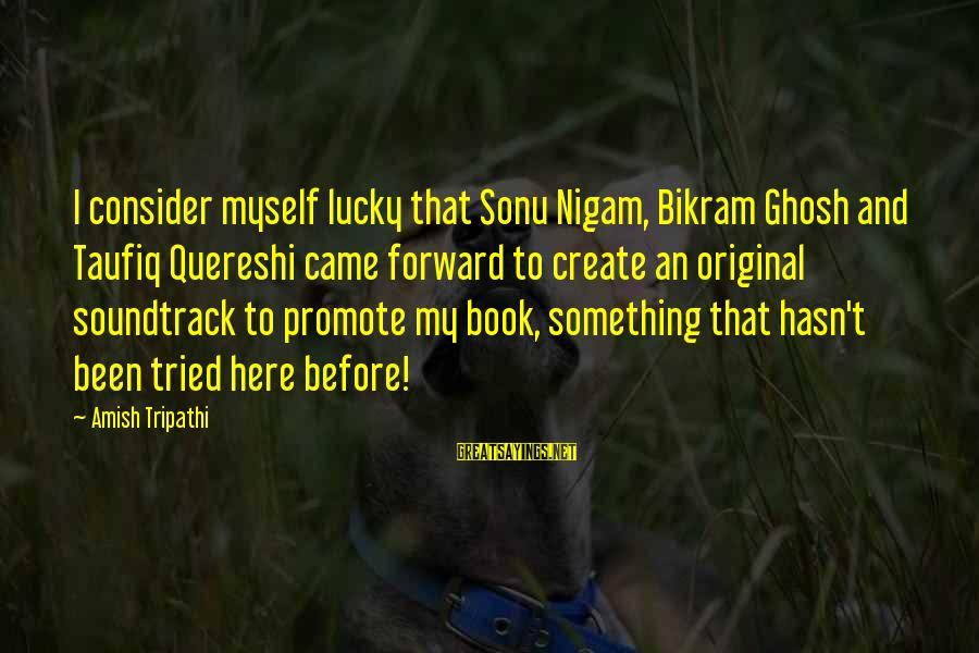 Quereshi Sayings By Amish Tripathi: I consider myself lucky that Sonu Nigam, Bikram Ghosh and Taufiq Quereshi came forward to