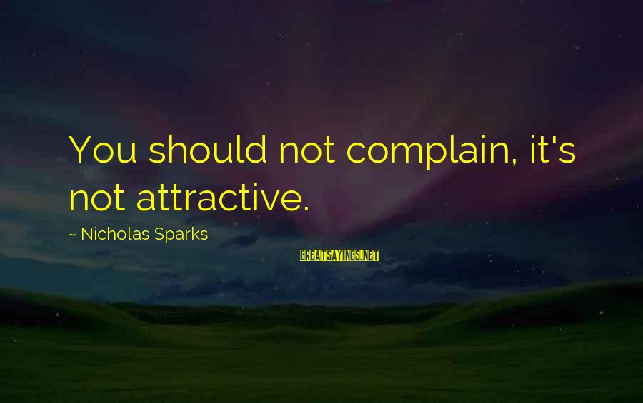 Quest For Camelot Sayings By Nicholas Sparks: You should not complain, it's not attractive.