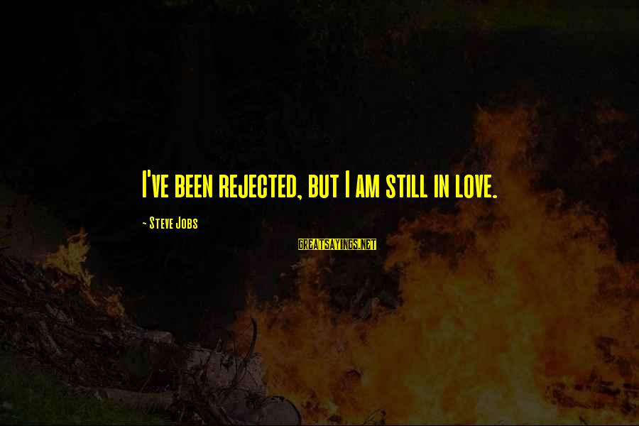Quest For Camelot Sayings By Steve Jobs: I've been rejected, but I am still in love.