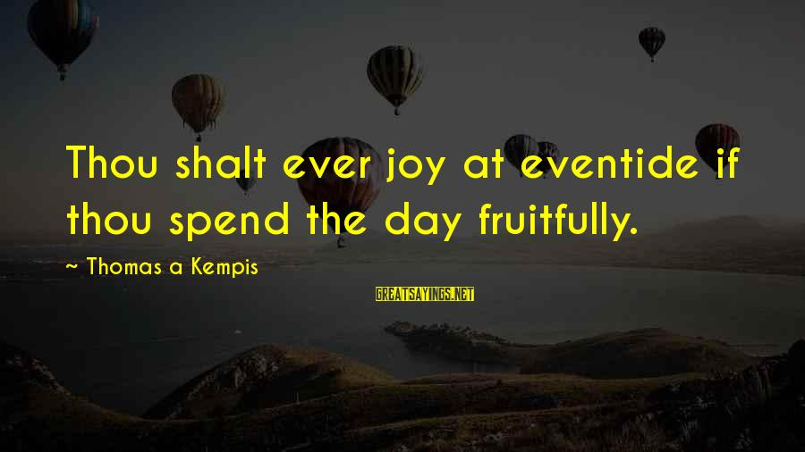 Quest For Camelot Sayings By Thomas A Kempis: Thou shalt ever joy at eventide if thou spend the day fruitfully.