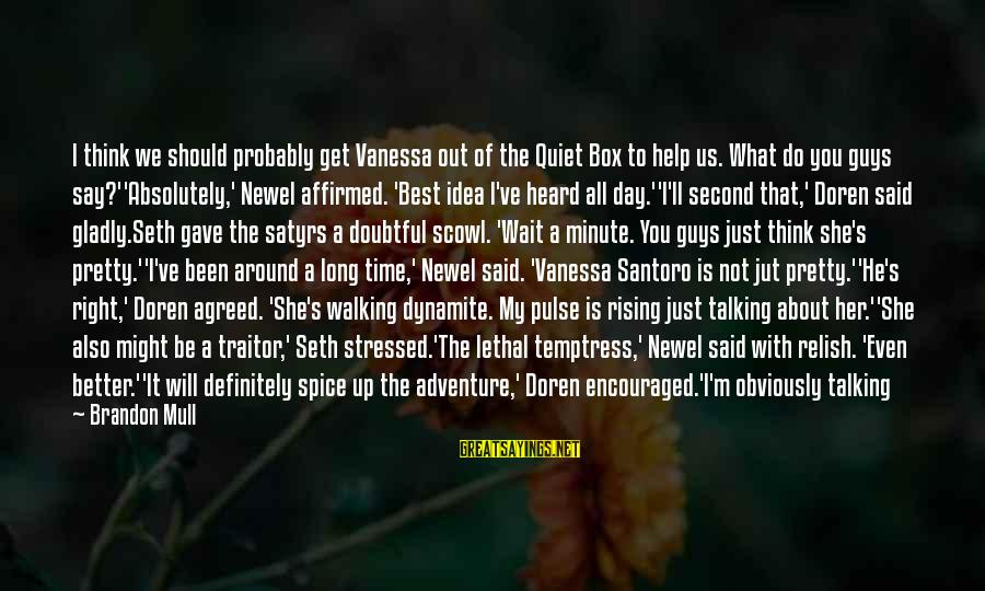 Quiet Guys Sayings By Brandon Mull: I think we should probably get Vanessa out of the Quiet Box to help us.