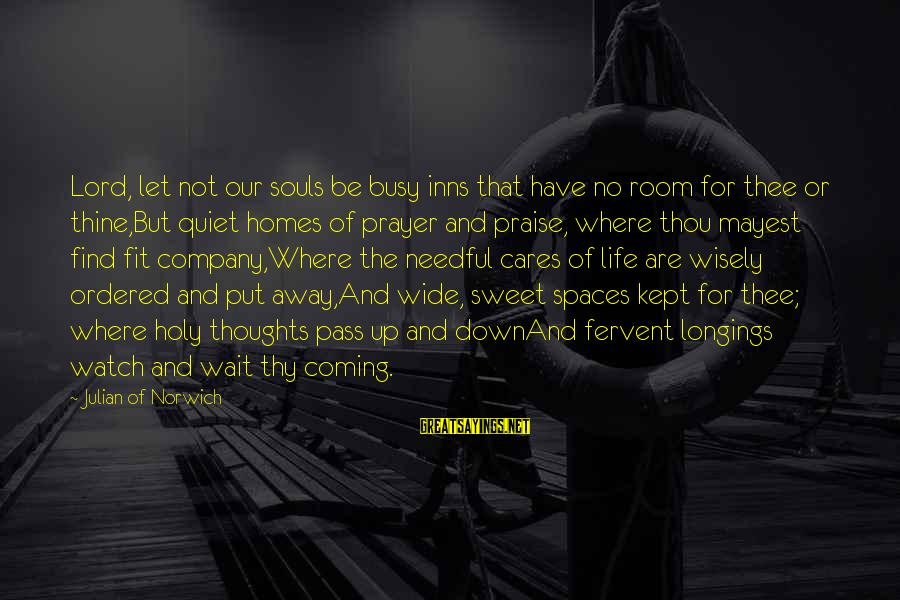 Quiet Spaces Sayings By Julian Of Norwich: Lord, let not our souls be busy inns that have no room for thee or