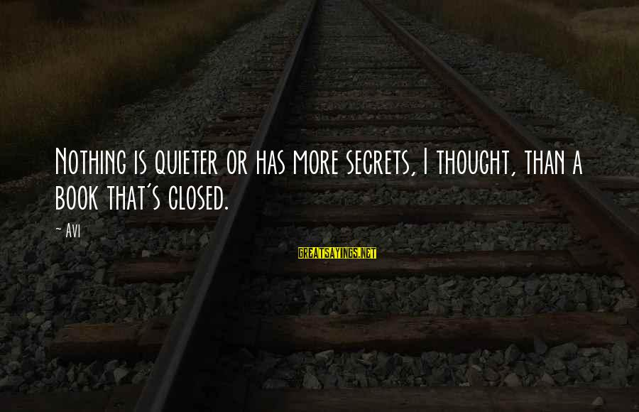 Quieter Than Sayings By Avi: Nothing is quieter or has more secrets, I thought, than a book that's closed.