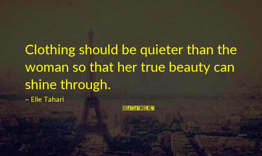 Quieter Than Sayings By Elie Tahari: Clothing should be quieter than the woman so that her true beauty can shine through.