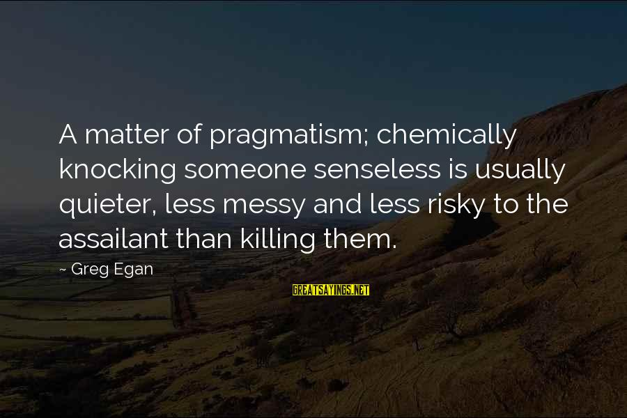 Quieter Than Sayings By Greg Egan: A matter of pragmatism; chemically knocking someone senseless is usually quieter, less messy and less