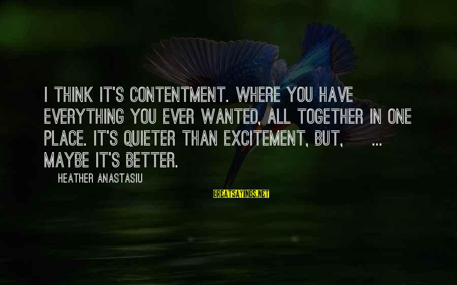 Quieter Than Sayings By Heather Anastasiu: I think it's contentment. Where you have everything you ever wanted, all together in one
