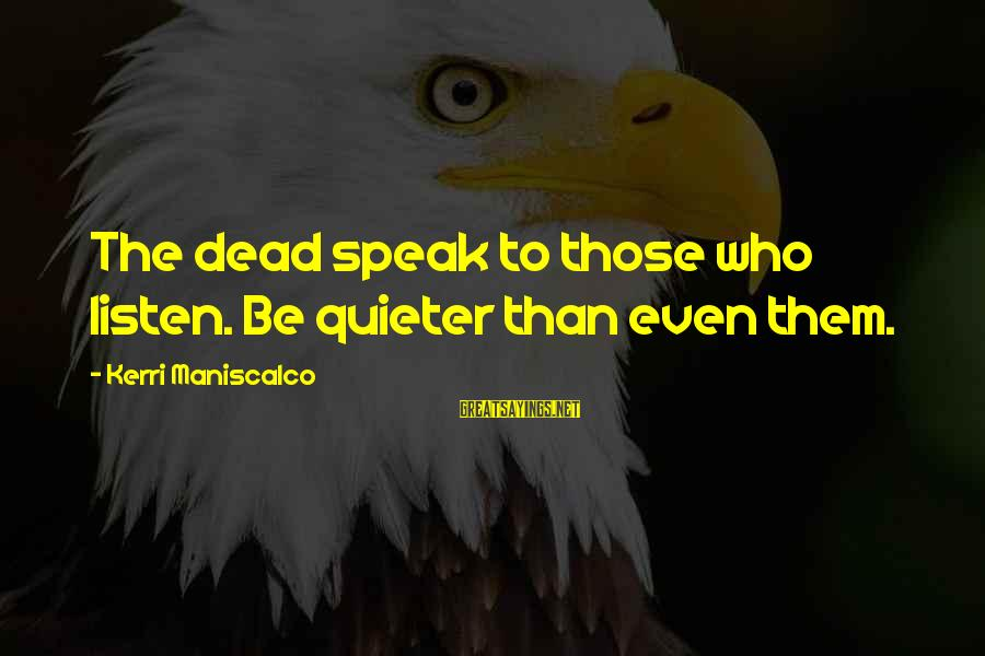 Quieter Than Sayings By Kerri Maniscalco: The dead speak to those who listen. Be quieter than even them.