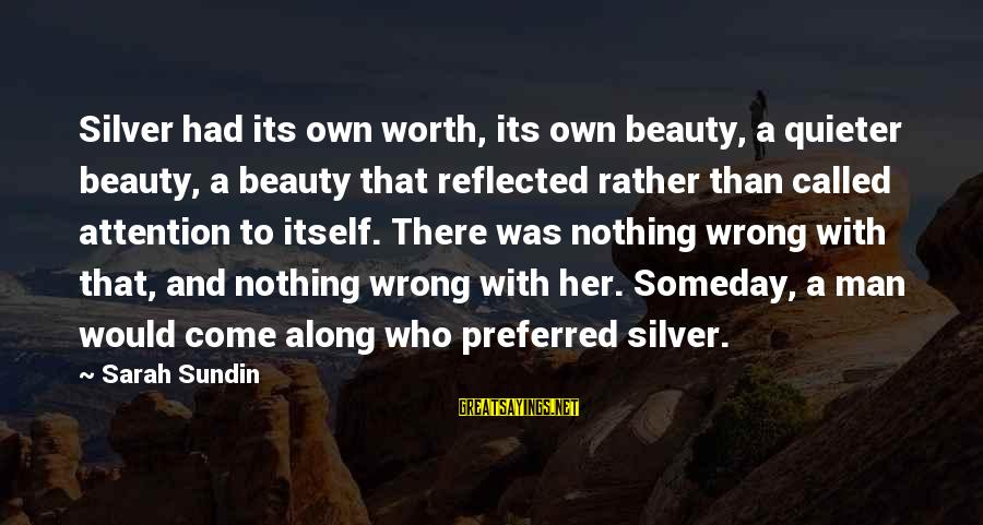 Quieter Than Sayings By Sarah Sundin: Silver had its own worth, its own beauty, a quieter beauty, a beauty that reflected