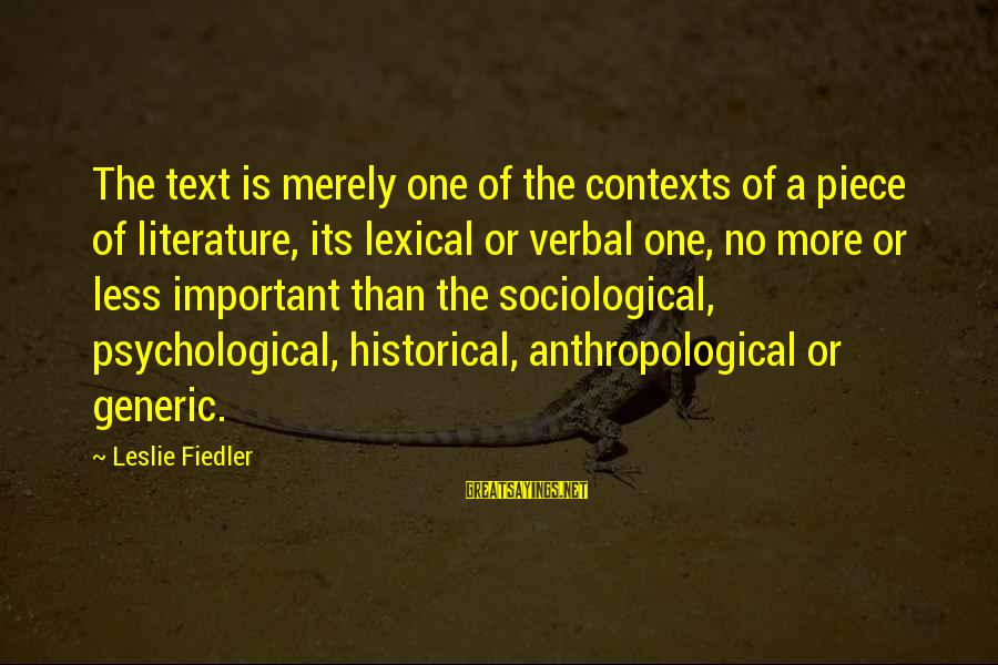 Quietgirlius Sayings By Leslie Fiedler: The text is merely one of the contexts of a piece of literature, its lexical