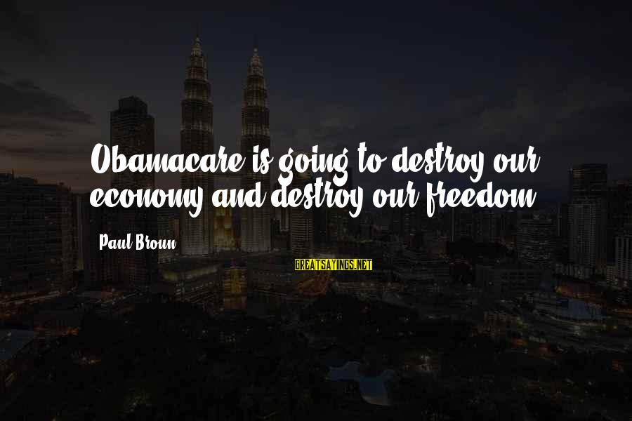 Quietgirlius Sayings By Paul Broun: Obamacare is going to destroy our economy and destroy our freedom.