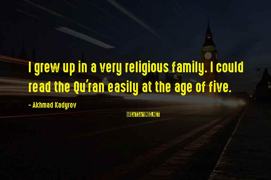 Qu'il Sayings By Akhmad Kadyrov: I grew up in a very religious family. I could read the Qu'ran easily at