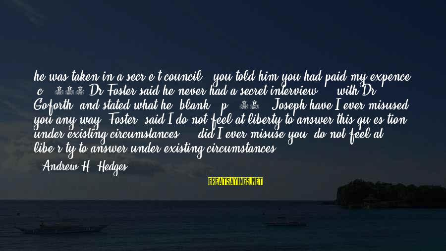Qu'il Sayings By Andrew H. Hedges: he was taken in a secr[e]t council & you told him you had paid my