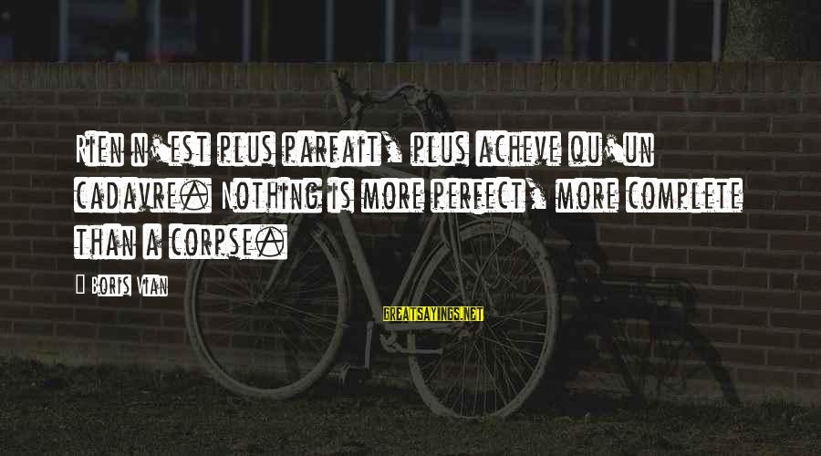 Qu'il Sayings By Boris Vian: Rien n'est plus parfait, plus acheve qu'un cadavre. Nothing is more perfect, more complete than
