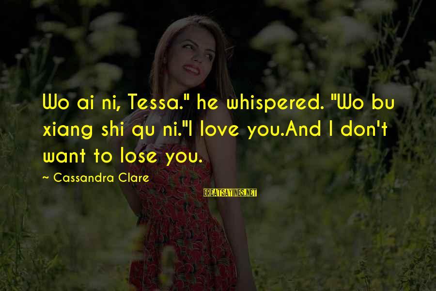 """Qu'il Sayings By Cassandra Clare: Wo ai ni, Tessa."""" he whispered. """"Wo bu xiang shi qu ni.""""I love you.And I"""