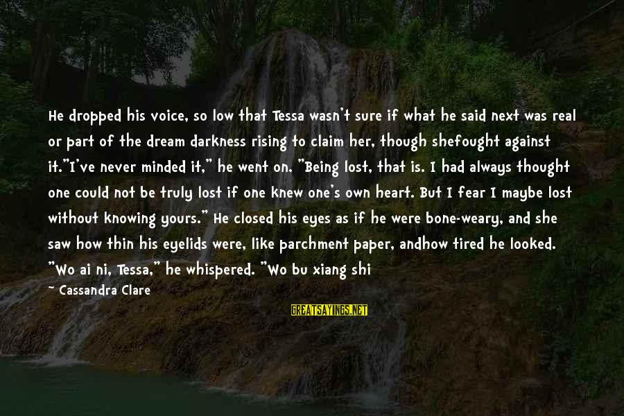 Qu'il Sayings By Cassandra Clare: He dropped his voice, so low that Tessa wasn't sure if what he said next