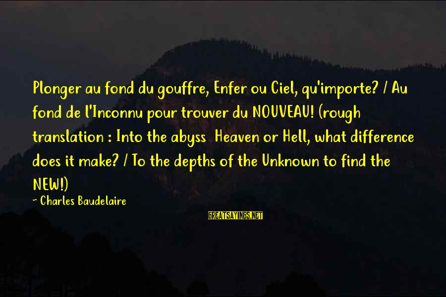 Qu'il Sayings By Charles Baudelaire: Plonger au fond du gouffre, Enfer ou Ciel, qu'importe? / Au fond de l'Inconnu pour