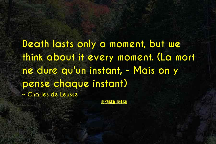 Qu'il Sayings By Charles De Leusse: Death lasts only a moment, but we think about it every moment. (La mort ne