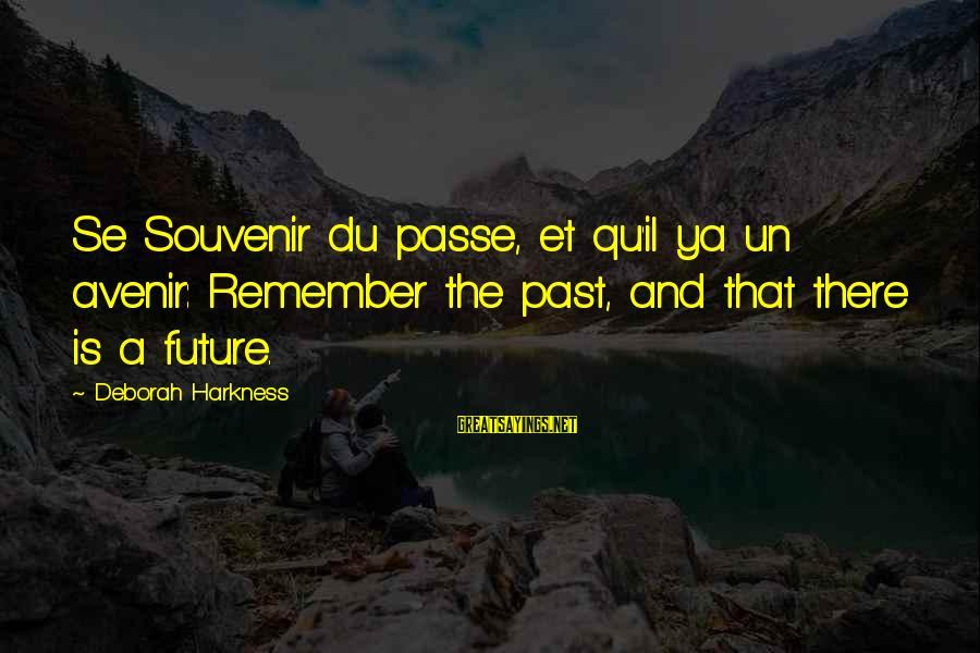 Qu'il Sayings By Deborah Harkness: Se Souvenir du passe, et qu'il ya un avenir: Remember the past, and that there