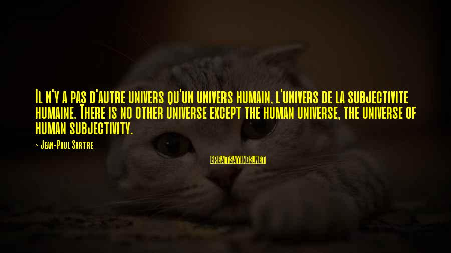 Qu'il Sayings By Jean-Paul Sartre: Il n'y a pas d'autre univers qu'un univers humain, l'univers de la subjectivite humaine. There