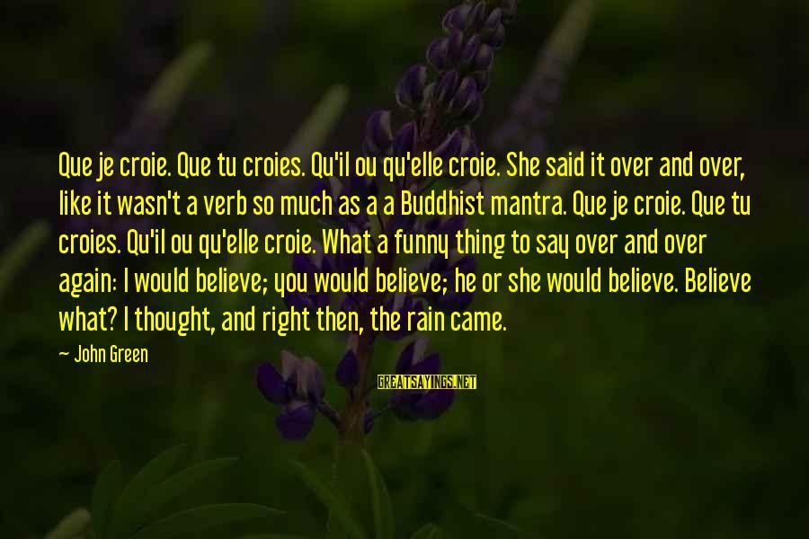 Qu'il Sayings By John Green: Que je croie. Que tu croies. Qu'il ou qu'elle croie. She said it over and
