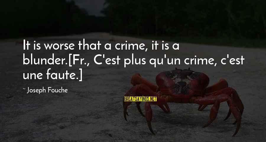 Qu'il Sayings By Joseph Fouche: It is worse that a crime, it is a blunder.[Fr., C'est plus qu'un crime, c'est