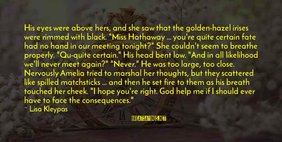 Qu'il Sayings By Lisa Kleypas: His eyes were above hers, and she saw that the golden-hazel irises were rimmed with
