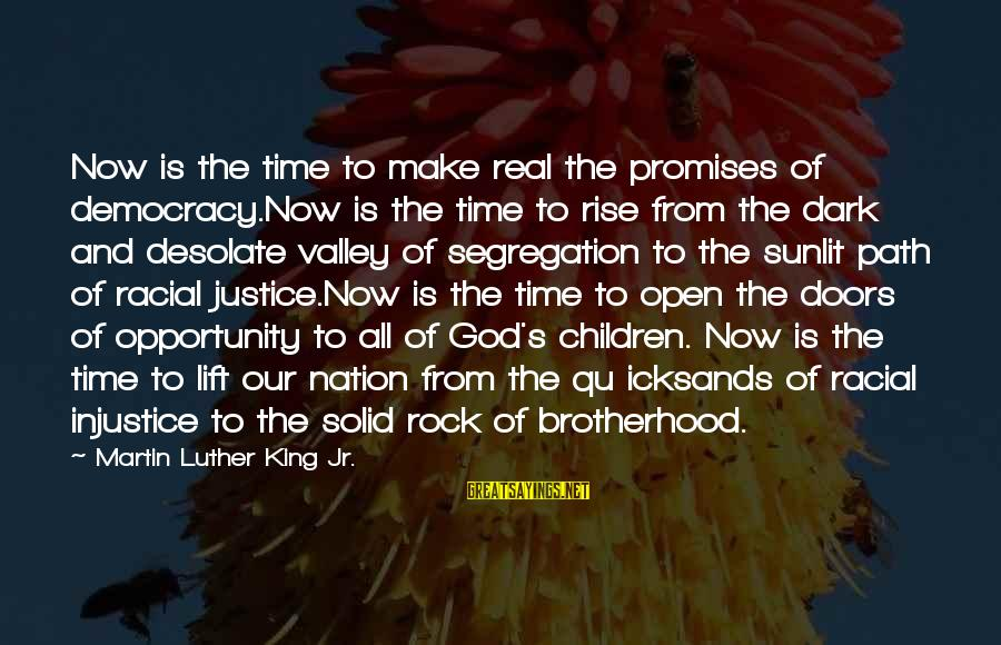 Qu'il Sayings By Martin Luther King Jr.: Now is the time to make real the promises of democracy.Now is the time to