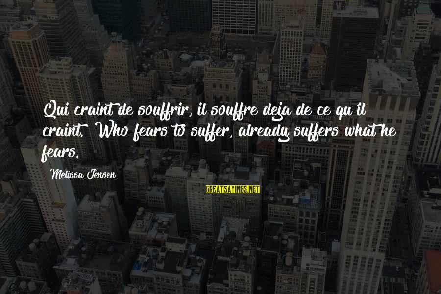 """Qu'il Sayings By Melissa Jensen: Qui craint de souffrir, il souffre deja de ce qu'il craint.""""""""Who fears to suffer, already"""