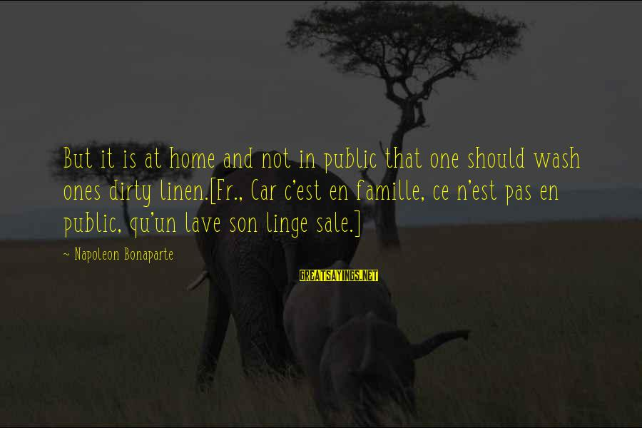 Qu'il Sayings By Napoleon Bonaparte: But it is at home and not in public that one should wash ones dirty