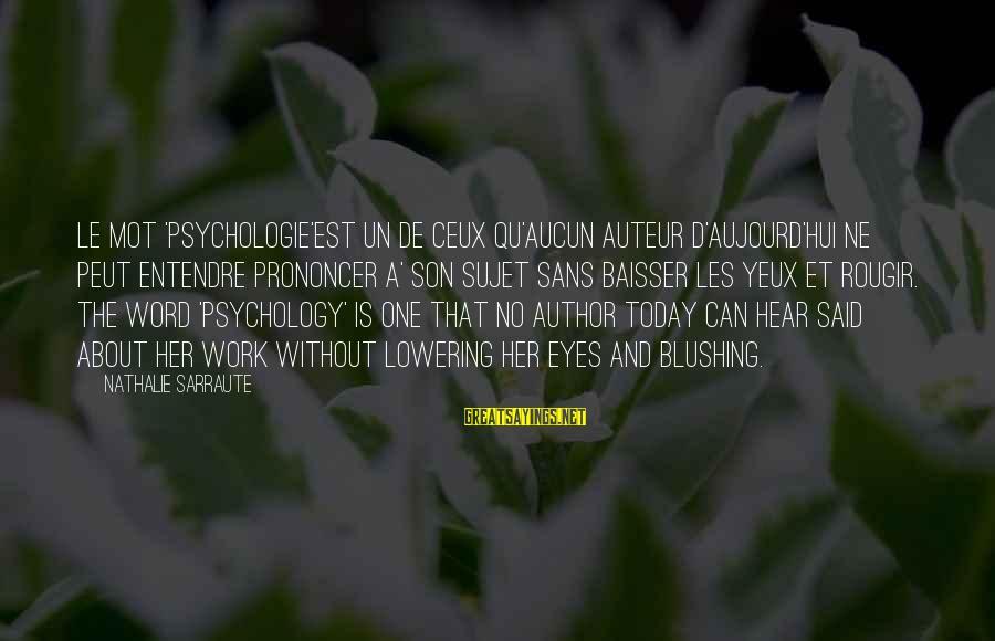 Qu'il Sayings By Nathalie Sarraute: Le mot 'psychologie'est un de ceux qu'aucun auteur d'aujourd'hui ne peut entendre prononcer a' son