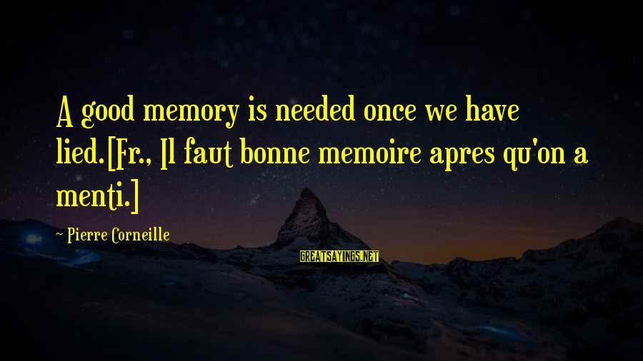 Qu'il Sayings By Pierre Corneille: A good memory is needed once we have lied.[Fr., Il faut bonne memoire apres qu'on