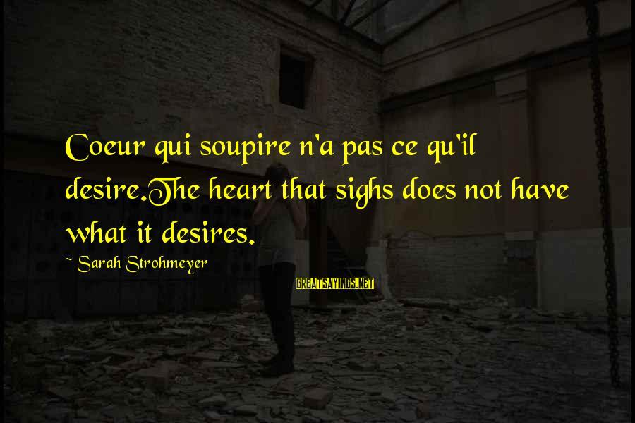 Qu'il Sayings By Sarah Strohmeyer: Coeur qui soupire n'a pas ce qu'il desire.The heart that sighs does not have what