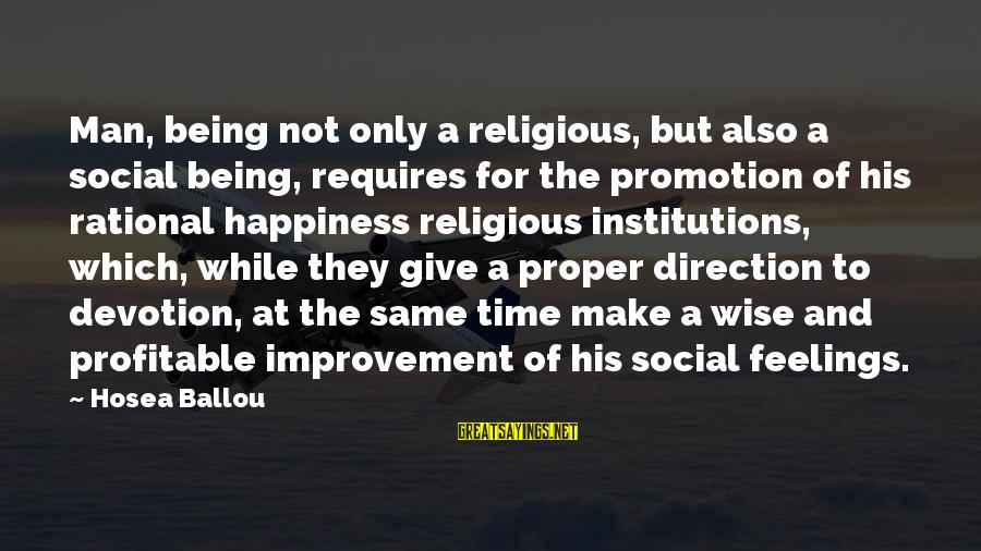 Quirkyalone Sayings By Hosea Ballou: Man, being not only a religious, but also a social being, requires for the promotion