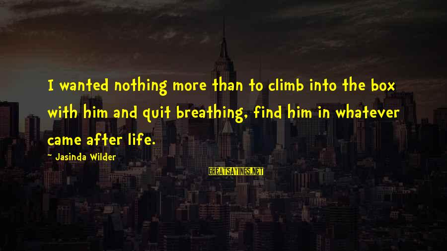 Quirkyalone Sayings By Jasinda Wilder: I wanted nothing more than to climb into the box with him and quit breathing,