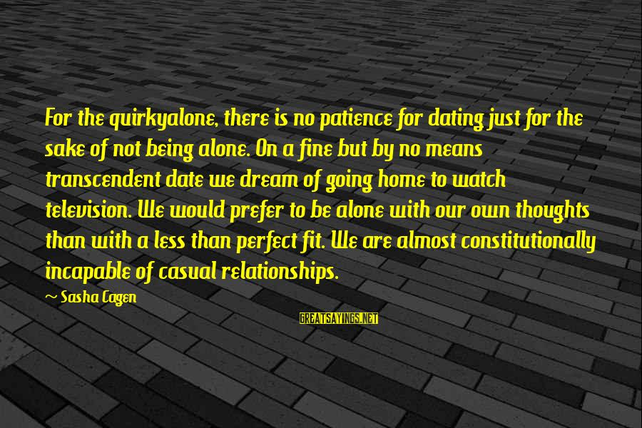 Quirkyalone Sayings By Sasha Cagen: For the quirkyalone, there is no patience for dating just for the sake of not