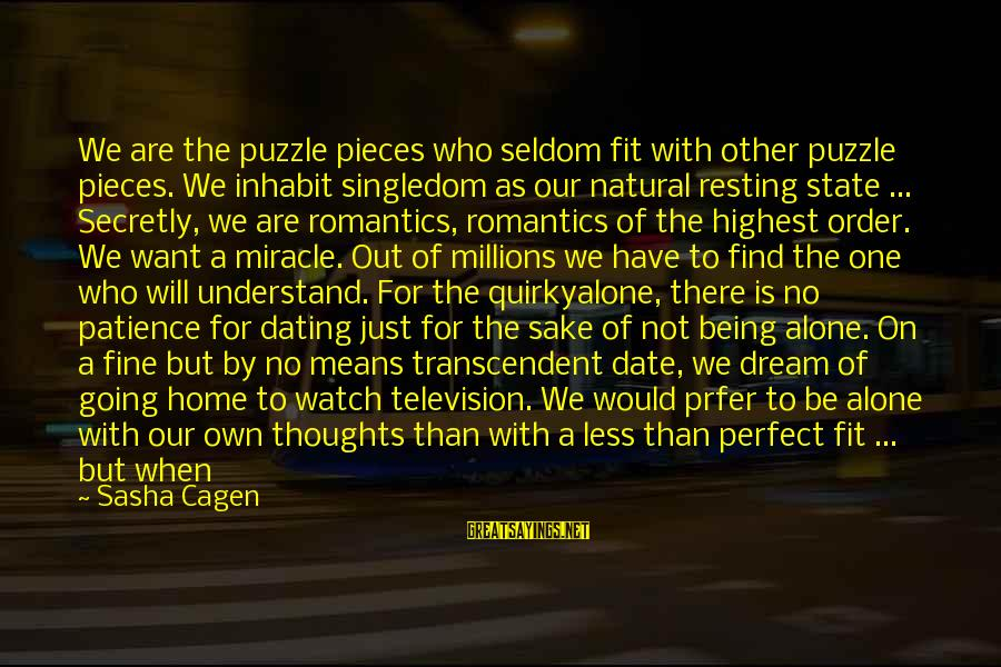 Quirkyalone Sayings By Sasha Cagen: We are the puzzle pieces who seldom fit with other puzzle pieces. We inhabit singledom