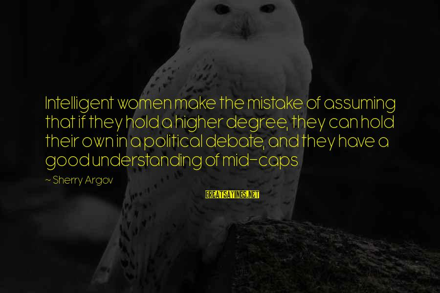 Quirkyalone Sayings By Sherry Argov: Intelligent women make the mistake of assuming that if they hold a higher degree, they