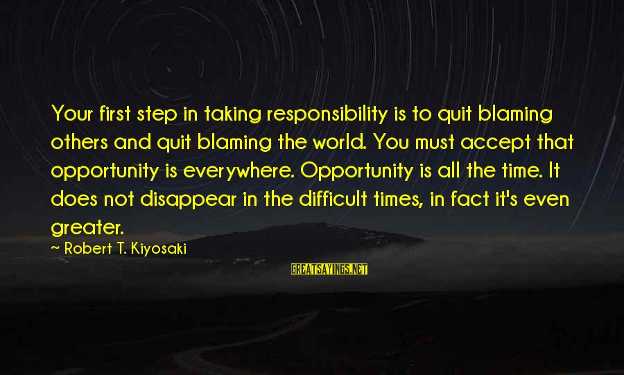 Quit Blaming Sayings By Robert T. Kiyosaki: Your first step in taking responsibility is to quit blaming others and quit blaming the