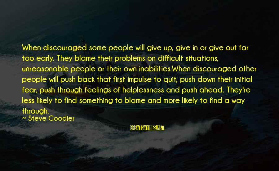 Quit Blaming Sayings By Steve Goodier: When discouraged some people will give up, give in or give out far too early.