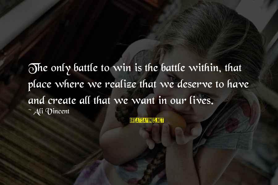 Quit Relationship Sayings By Ali Vincent: The only battle to win is the battle within, that place where we realize that