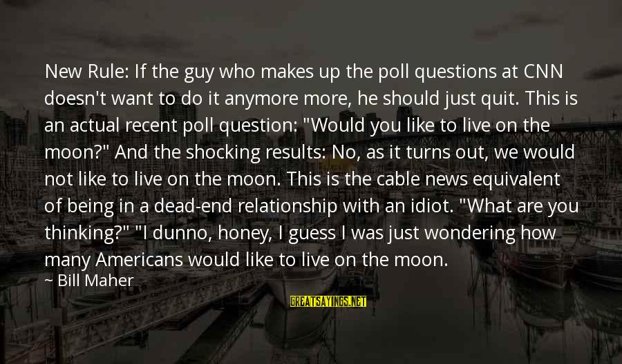 Quit Relationship Sayings By Bill Maher: New Rule: If the guy who makes up the poll questions at CNN doesn't want