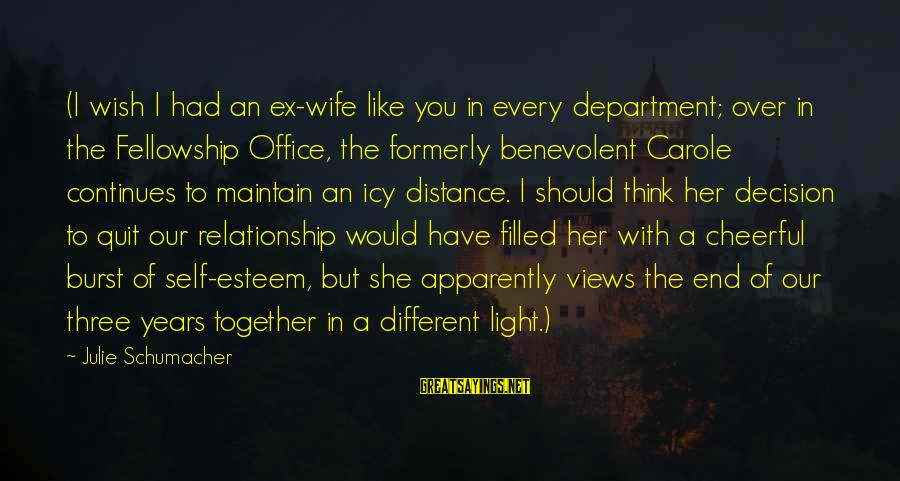 Quit Relationship Sayings By Julie Schumacher: (I wish I had an ex-wife like you in every department; over in the Fellowship