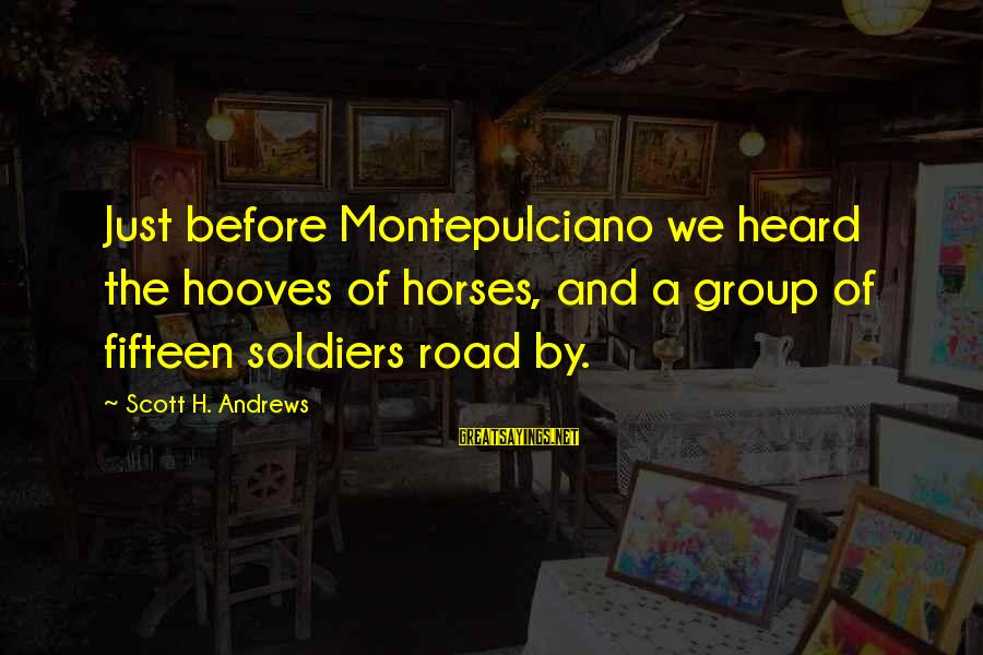 Quit Relationship Sayings By Scott H. Andrews: Just before Montepulciano we heard the hooves of horses, and a group of fifteen soldiers