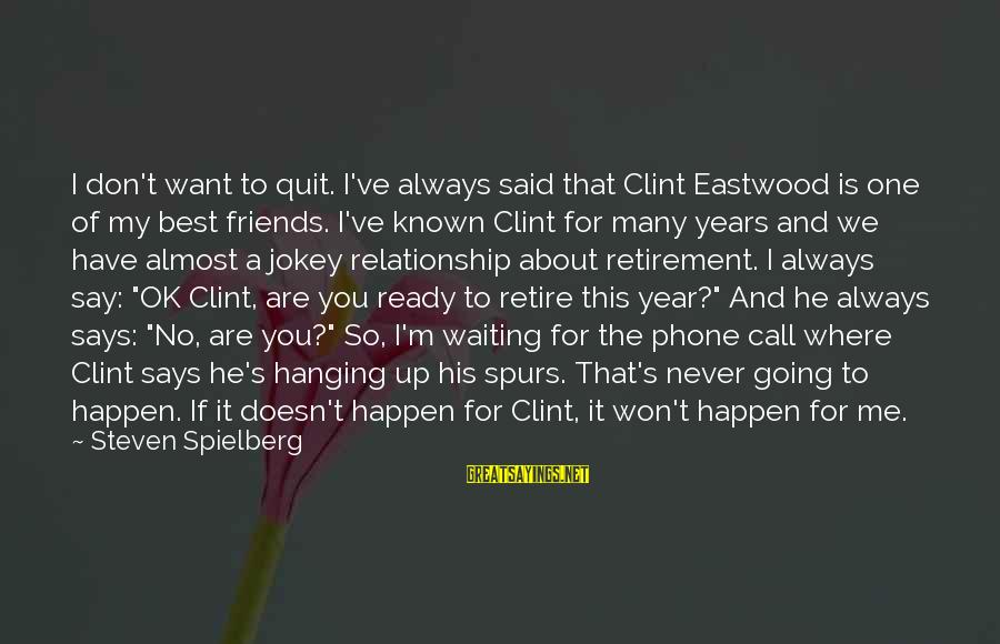 Quit Relationship Sayings By Steven Spielberg: I don't want to quit. I've always said that Clint Eastwood is one of my