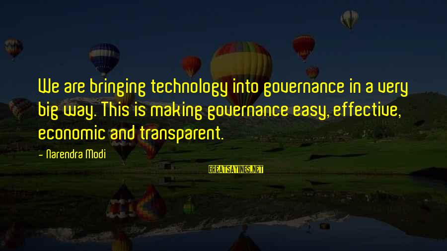 Quote About Overusing Sayings By Narendra Modi: We are bringing technology into governance in a very big way. This is making governance