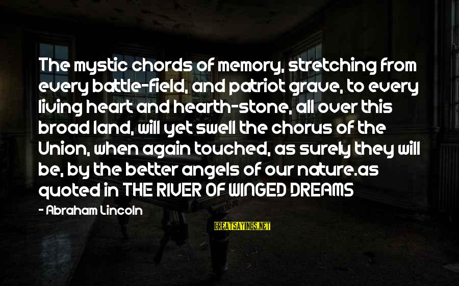 Quoted Sayings By Abraham Lincoln: The mystic chords of memory, stretching from every battle-field, and patriot grave, to every living