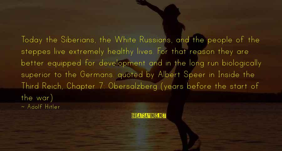 Quoted Sayings By Adolf Hitler: Today the Siberians, the White Russians, and the people of the steppes live extremely healthy